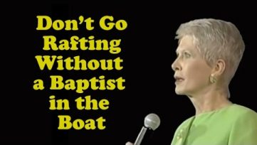 Don't Go Rafting Without a Baptist in the Boat!