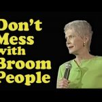 """Don't mess with broom people!"" – Jeanne Robertson"