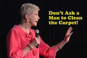 Don't Ask a Man to Clean the Carpets! – Jeanne Robertson
