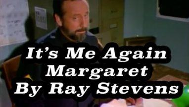 It's Me Again Margaret – Ray Stevens