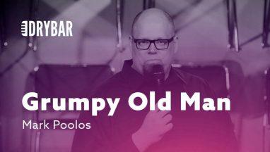 Grumpy Old Man – Mark Poolos