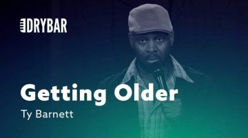 How You Know You're Getting Older – Ty Barnett