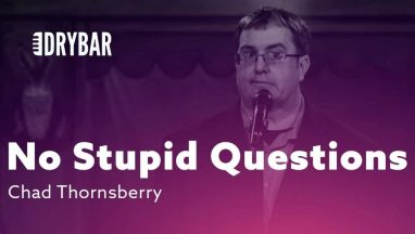 There Are No Stupid Questions – Chad Thornsberry